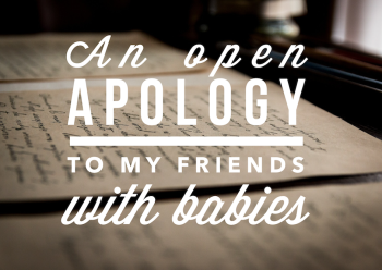 An open apology to my friends with babies - Angela Brightwell - Funny Matters